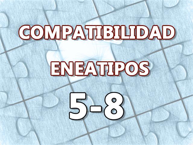 Compatibilidad Eneatipos 5-8