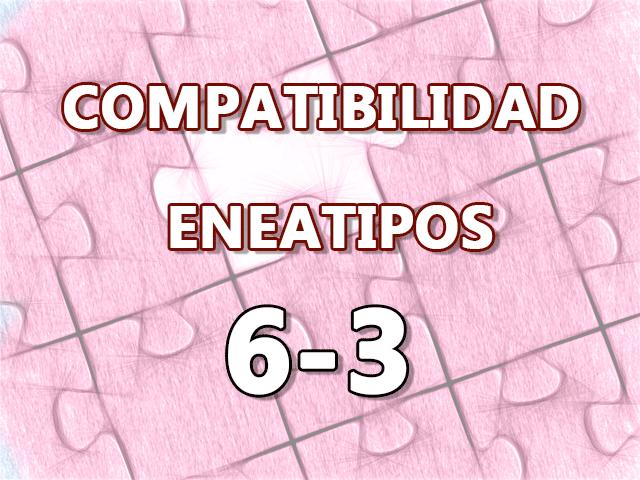 Compatibilidad Eneatipos 6-3