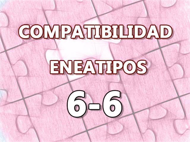Compatibilidad Eneatipos 6-6