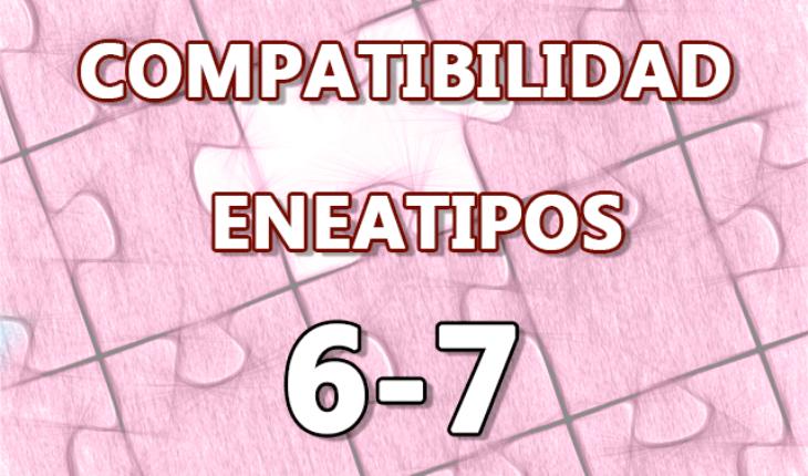 Compatibilidad Eneatipos 6-7