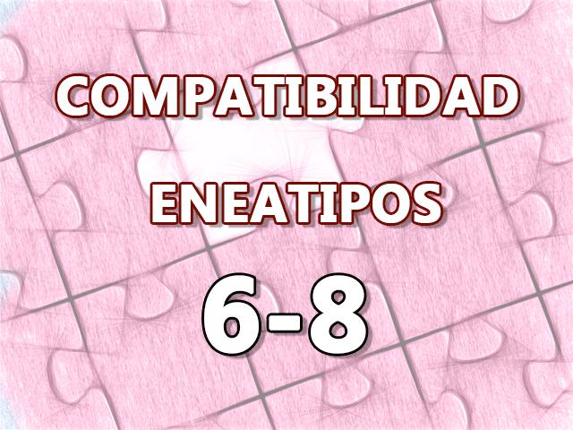 Compatibilidad Eneatipos 6-8