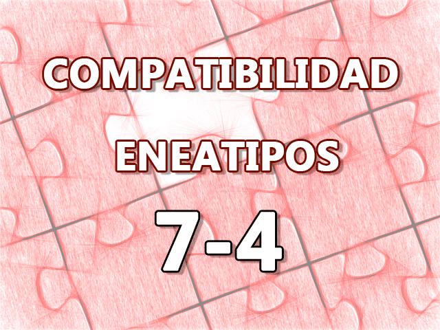 Compatibilidad Eneatipos 7-4