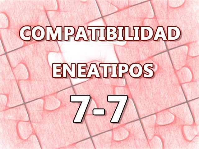 Compatibilidad Eneatipos 7-7