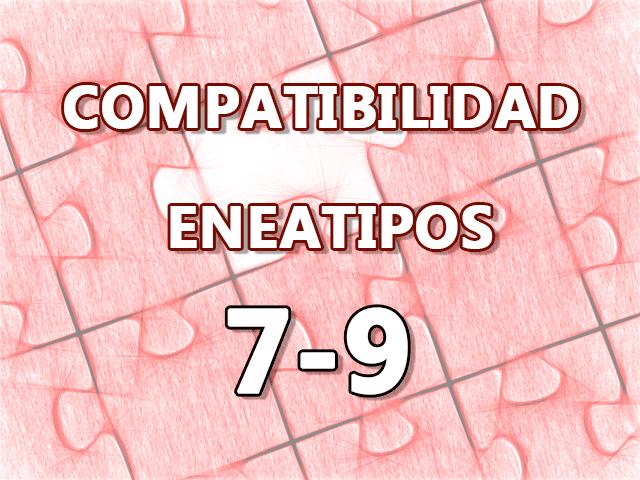 Compatibilidad Eneatipos 7-9