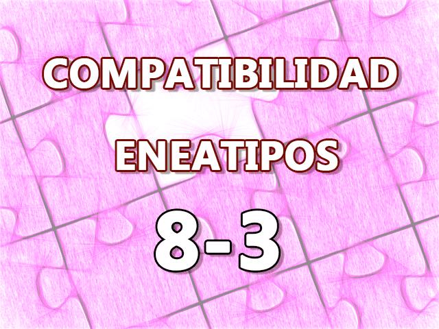 Compatibilidad Eneatipos 8-3