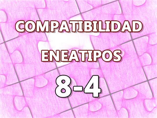 Compatibilidad Eneatipos 8-4