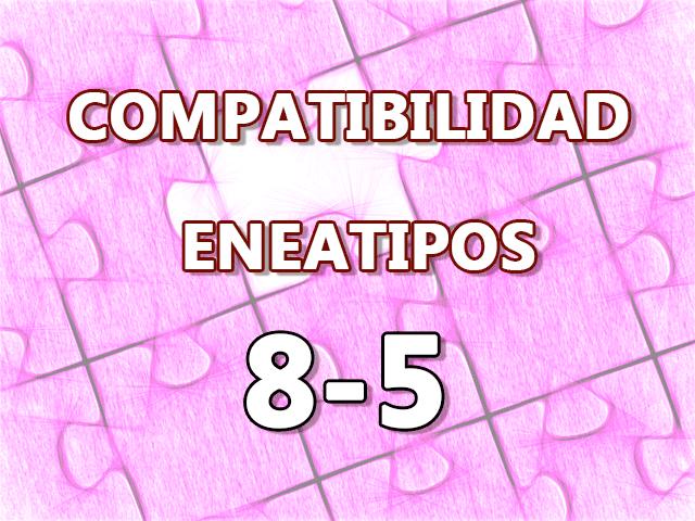 Compatibilidad Eneatipos 8-5