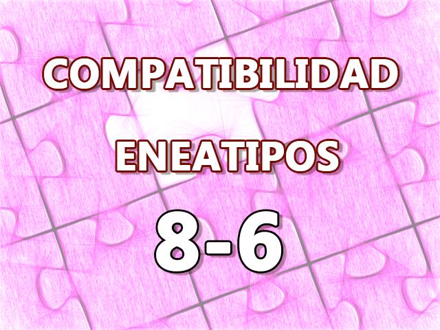 Compatibilidad Eneatipos 8-6