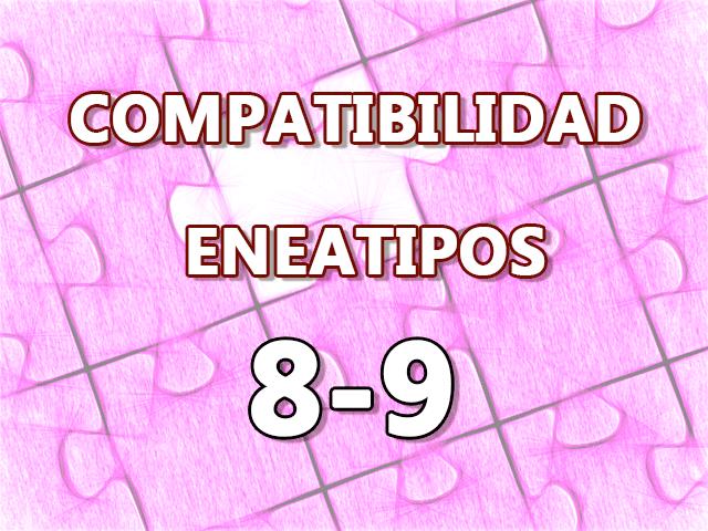 Compatibilidad Eneatipos 8-9